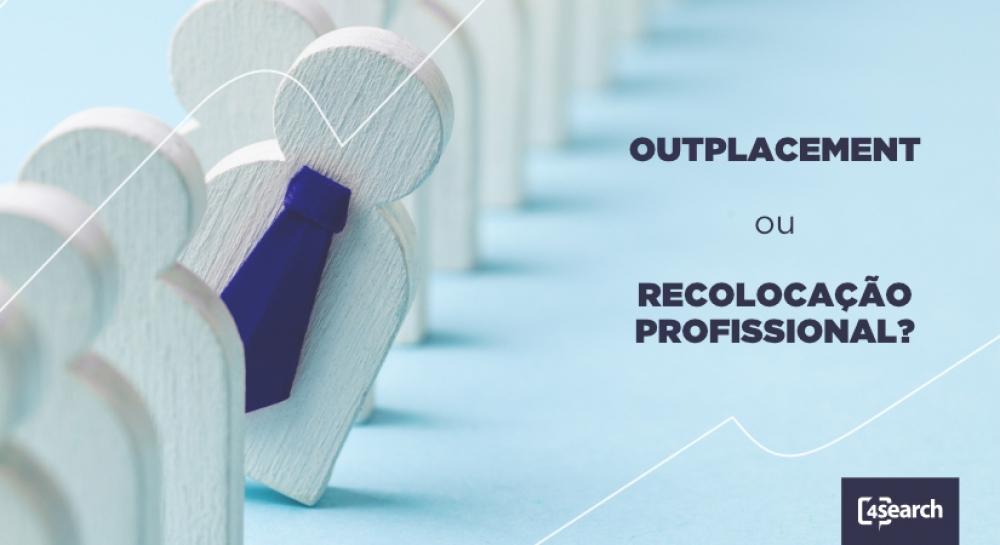 Qual a diferença entre recolocação profissional e Outplacement?